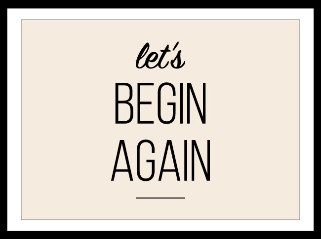 Let's Begin Again - New Year's Inspiration