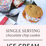 Single Serving Chocolate Chip Cookie Ice Cream Sandwich Recipe