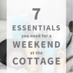 7 Essentials You Need For a Weekend at the Cottage or Cabin